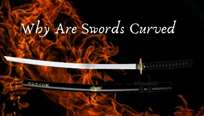 Why Are Swords Curved